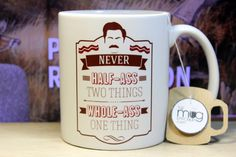 Ron Swanson Quote Never Half Ass Two Things Whole Ass One Thing Funny PandR Parks and Recreation Mug Fathers Day Gift by TheMugEmporium on Etsy https://www.etsy.com/listing/234294149/ron-swanson-quote-never-half-ass-two