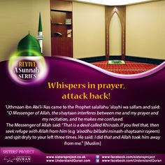 You might already know this, but do you really do it? The next time your thoughts start to spin while you're praying, use this weapon from the sunnah with certainty, and combine saying 'a'oodhu billaahi minash-shaytaanir-rajeem' with spitting dryly to your left three times. We all have whispers in salah, but not many of us practise this sunnah, especially not …
