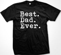 Best. Dad. Ever. Mens T-shirt, Father's Day Best Dad Ever Men's Tee Shirt --- http://www.amazon.com/Best-Ever-T-shirt-Fathers-Shirt/dp/B007RGCSPU/?tag=affpicntip-20