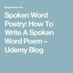 Spoken Word Poetry: How To Write A Spoken Word Poem – Udemy Blog