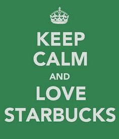 keep calm and love starbucks. This picture explains my life>>>>