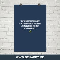 """""""the secret of being happy is accepting where you are in life and making the most out of everyday... #254645"""