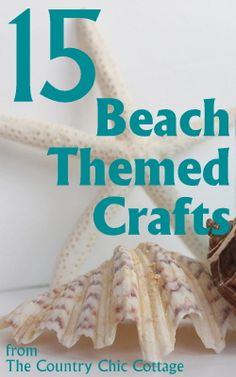 Beach Themed Projects and Tutorials - * THE COUNTRY CHIC COTTAGE (DIY, Home Decor, Crafts, Farmhouse)