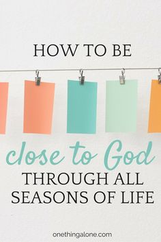 Learn how to be close to God through all seasons of life