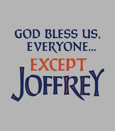 """""""God Bless Us, Everyone.... Except Joffrey!.""""  Funny t-shirt for men, women and kids.  Shirts with sayings."""