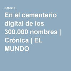 En el cementerio digital de los 300.000 nombres | Crónica | EL MUNDO