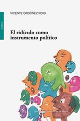 El ridículo como instrumento político : bosquejo filosófico / Vicente Ordóñez Roig.    Universidad Complutense de Madrid, Servicio de Publicaciones, 2015