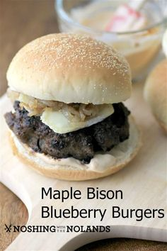 Maple Bison Blueberry Burgers by Noshing With The Nolands