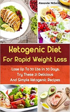 Amazon.com: Ketogenic Diet For Rapid Weight Loss: Lose Up To 30 Lbs In 30 Days. Try These 21 Delicious And Simple Ketogenic Recipes: (WITH CARB COUNTS, Ketogenic Diet, ... paleo diet, anti inflammatory diet Book 6) eBook: Alexander McQuinn: Kindle Store