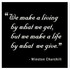 """We make a living by what we get, but we make a life by what we give."" - Winston Churchill #quote"