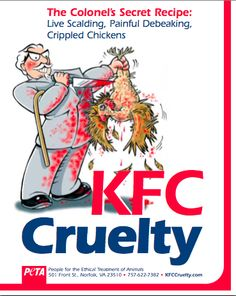 The organizer and leader of the anti-KFC movement is PETA, or People for Ethical Treatment of Animals. This is propaganda released by PETA indicating the animal abuse issues in KFC. The man holding the chicken is the Colonel, who is the symbol for KFC.