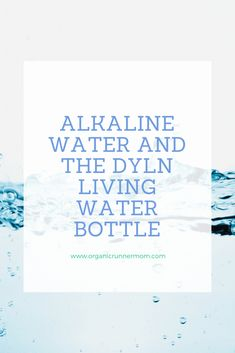 Alkaline Water and the DYLN Living Water Bottle - Organic Runner Mom What Is Alkaline Water, Drinking Alkaline Water, Good Motivation, Drink More Water, Living Water, Running Inspiration, Improve Blood Circulation, Just Run, Organic Recipes