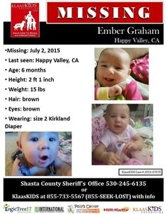 Missing Ember Skye Graham On Thursday, July 2, at 05:26 A.M., Matthew Graham, called and reported that his 6 month old daughter, Ember Graham, as missing from her crib on Noosha Lane in Anderson, Ca. Ember is considered to be at risk due to a seizure disorder. She was last seen wearing a size 2 Kirkland brand diaper. Ember's disappearance is being investigated as a suspicious circumstance. If you have any information please contact Shasta Co Sheriff's 530-245-6540 #FindBabyEmber #Missing