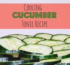 DIY Cooling Cucumber Tonic Recipe - Great for sunburns and under eye circles.  via www.yourbeautyblog.com