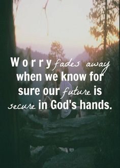 Worry fades away when we know our future is in God's hands   https://www.facebook.com/photo.php?fbid=755038167845960