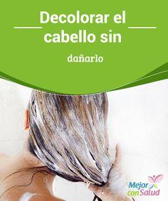 Decolorar el cabello sin dañarlo  Muchas mujeres desean decolorar el cabello, pero no todas saben cómo hacerlo sin dañar nuestro pelo. Para ello, hoy os ofrecemos una alternativa natural y muy sencilla.