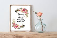 Bloom where you are planted instant download printable