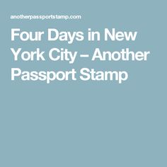 Four Days in New York City – Another Passport Stamp
