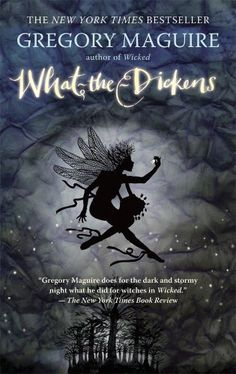 What-the-Dickens: The Story of a Rogue Tooth Fairy by Gregory Maguire