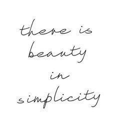 QUOTE OF THE DAY   There is beauty in simplicity. #quote #quoteoftheday #inspiration #inspirationalquote