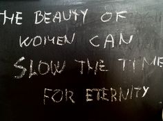 Beauty of women can slow the time for eternity! #time #quote #women #girl #beauty
