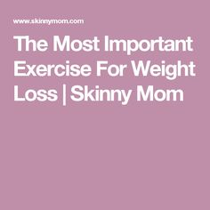 The Most Important Exercise For Weight Loss | Skinny Mom
