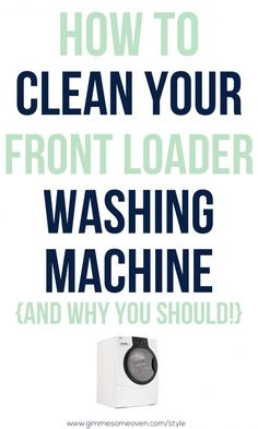 How to Clean Your Front Loader Washing Machine (And why you should!) | www.gimmesomeoven.com/style