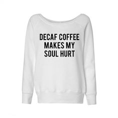 Let's talk about things that are completely pointless in life: Ripped tights, pizza without cheese, and DECAF COFFEE. Go away, you mean nothing here.