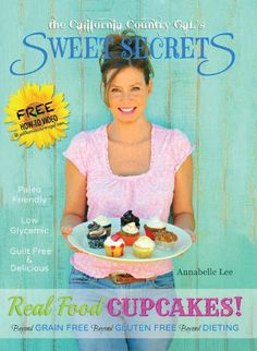 A paleo, real food cupcake recipe book giveaway care of Holistic Dad and the California Country Gal, Annabelle Lee! Cookbook Recipes, Whole Food Recipes, Grain Free Bread, Sweet Potato And Apple, Paleo Baking, Sugar Free Desserts, Paleo Sweets, Healthy Treats, Healthy Recipes