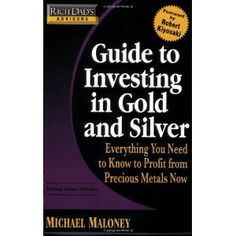 Rich Dad's Advisors Guide to Investing in Gold and Silver: Everything You Need to Know to Profit from Precious Metals Now