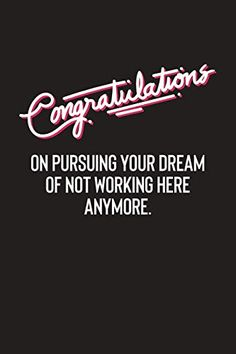 """Congratulations On Pursuing Your Dream Of Not Working Here Anymore: """"Farewell Gift for Colleague"""" - Journal - Farewell Gifts For Friends, Farewell Gift For Colleague, Gifts For Colleagues, Adventure Jobs, Job Humor, Gifts For Boss, New Journey, New Job, Dreaming Of You"""