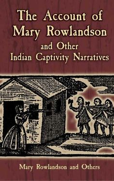 reflection of mary rowlandsons captivity Essays and criticism on nineteenth-century captivity narratives - critical nineteenth-century captivity and restoration of mrs mary rowlandson.