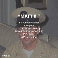 """Matt B."" WOD - 5 Rounds For Time: 5 Burpees; 10 Chest-to-Bar Pull-Ups; 20 Wall Ball Shots (20/14 lb); 30 Push-Ups; 400 meter Run"