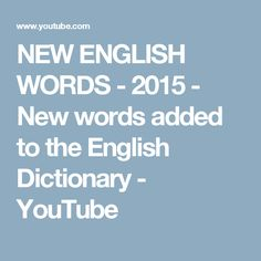 NEW ENGLISH WORDS - 2015 - New words added to the English Dictionary - YouTube