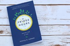 All women need this book, The Fringe Hours: Making Time for You - a practical guide to practicing self-care and making time for our passions.