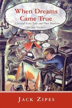 When Dreams Came True: Classical Fairy Tales and Their Tradition (PN3437 .Z57 1999)