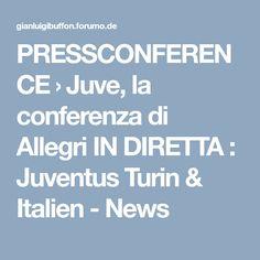 PRESSCONFERENCE  › Juve, la conferenza di Allegri IN DIRETTA : Juventus Turin & Italien - News