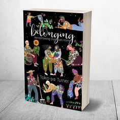 BELONGING: Remembering Ourselves Home The long-anticipated book from Toko-pa Turner on exile and the search for belonging.