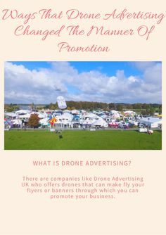 There are companies like Drone Advertising Uk who offers drones that can make fly your flyers or banners through which you can promote your business.