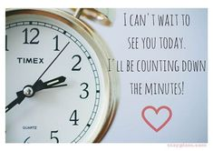 I can't wait to see you today. I'll be counting down the minutes! See You Soon Quotes, Cant Wait To See You Quotes, Seeing You Quotes, Tomorrow Quotes, Missing You Quotes, Today Quotes, Mom Quotes, Morning Quotes, Cute Good Morning Texts