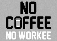 No Coffee No Workee T-Shirt   SnorgTees