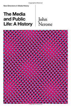 9 http://library.uakron.edu/record=b4951537~S24 The media and public life : a history / John Nerone
