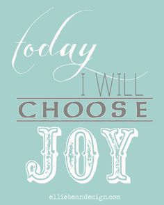 choose joy quote   Free downloads of a few of my favorite love and life quotes…plus, I ...