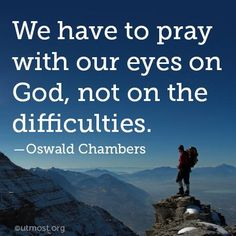 Pray with our eyes on God   https://www.facebook.com/photo.php?fbid=10152107543178423