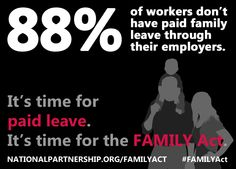 Fact: 88% of America's workers don't have paid family leave through their employers. That means that millions of hardworking Americans are just one birth, accident or illness away from financial devastation.   The FAMILY Act would help fix this problem. Its passage should be a high priority for members of Congress.