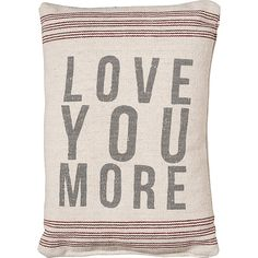 They can show off their favorite phrase thanks to this love you more pillow ($17).