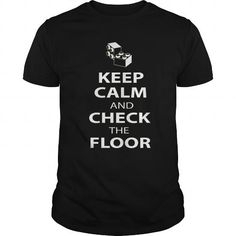 KEEP CALM AND CHECK THE FLOOR #name #tshirts #LEGO #gift #ideas #Popular #Everything #Videos #Shop #Animals #pets #Architecture #Art #Cars #motorcycles #Celebrities #DIY #crafts #Design #Education #Entertainment #Food #drink #Gardening #Geek #Hair #beauty #Health #fitness #History #Holidays #events #Home decor #Humor #Illustrations #posters #Kids #parenting #Men #Outdoors #Photography #Products #Quotes #Science #nature #Sports #Tattoos #Technology #Travel #Weddings #Women