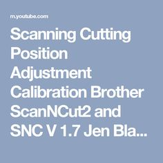 Scanning Cutting Position Adjustment Calibration Brother ScanNCut2 and SNC V 1.7 Jen Blausey - YouTube