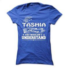 its a TASHIA Thing You Wouldnt Understand ! - T Shirt,  - t shirts online #band t shirts #custom sweatshirt