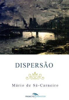 «Dispersão», de Mário de Sá-Carneiro. Disponível gratuitamente no Projecto Adamastor.